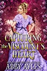 Capturing the Viscount's Heart: A Clean & Sweet Regency Historical Romance Novel (Tales of Magnificent Ladies Book 1)