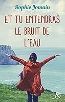 Et tu entendras le bruit de l'eau : Un roman féminin feel-good mêlant amour, introspection et découverte de soi (&H)