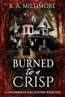 Burned to a Crisp (Gingerbread Hag Mystery #1)