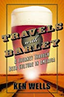 Travels with Barley: A Journey Through Beer Culture in America (Wall Street Journal Book)