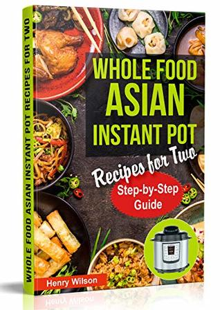 Asian Instant Pot Cookbook: Asian Instant Pot Recipes. Traditional and Healthy Asian Recipes for Pressure Cooker, Instant Pot, Multicooker, Crock Por Express.