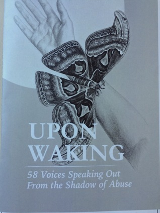 Upon Waking: 58 Voices Speaking Out from the Shadow of Abuse