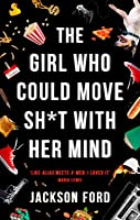 The Girl Who Could Move Sh*t with Her Mind (The Frost Files, #1)