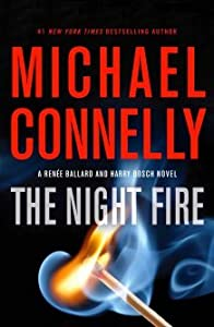 The Night Fire (Harry Bosch, #22; Renée Ballard, #3; Harry Bosch Universe, #32)
