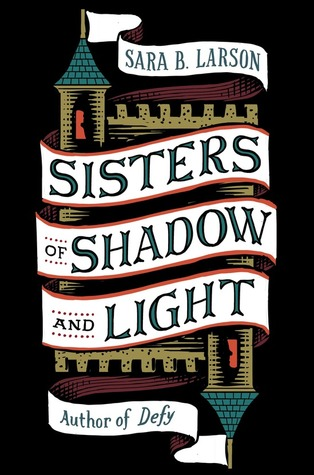 3 Reasons To Read…Sisters of Shadow and Light by Sara B. Larson