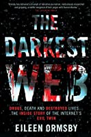 The Darkest Web: Drugs, Death and Destroyed Lives... The Inside Story of the Internet's Evil Twin
