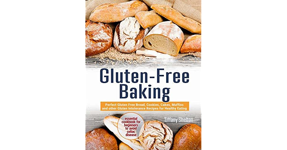 Gluten-Free Baking: Perfect Gluten Free Bread, Cookies