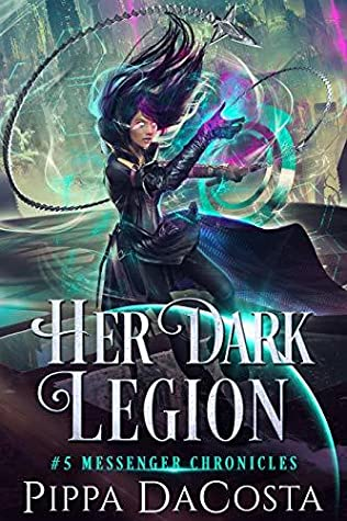 Her Dark Legion (Messenger Chronicles Book 5)