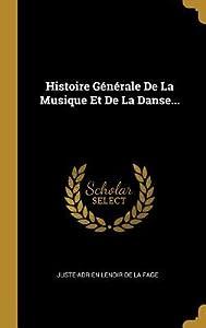 Histoire G�n�rale de la Musique Et de la Danse...
