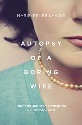 Autopsy of a Boring Wife by Marie-Renée Lavoie