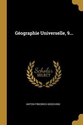 G�ographie Universelle, 9... Anton Friedrich Busching