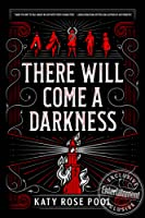 There Will Come a Darkness (There Will Come a Darkness #1)
