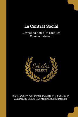Le Contrat Social: ...Avec Les Notes de Tous Les Commentateurs...