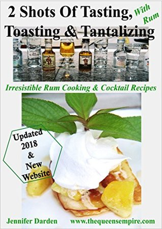 2 Shots Of Tasting, Toasting, & Tantalizing With Rum (Labor Of Love, Laughter, And Liqueur Book 1)