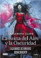 La reina del aire y la oscuridad (Cazadores de sombras: Renacimiento, #3)