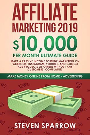 Affiliate Marketing 2019: $10,000/month Ultimate Guide