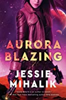 Aurora Blazing (Consortium Rebellion, #2)