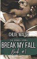 Break my Fall: Broken #1 (The Broken Series)