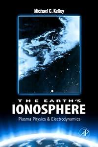 The Earth's Ionosphere: Plasma Physics and Electrodynamics (International Geophysics Book 96)