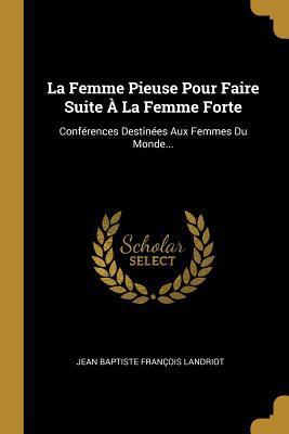 foto de La Femme Pieuse Pour Faire Suite � La Femme Forte: Conf�rences ...