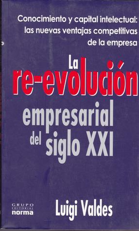 La Re Evolución Empresarial Del Siglo Xxi By Luigi Valdés