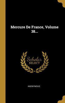 Mercure de France, Volume 38...