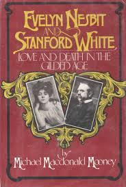 Evelyn Nesbit And Stanford White: Love And Death In The