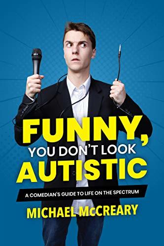 Funny, You Don't Look Autistic: A Comedian's Guide to Life on the Spectrum