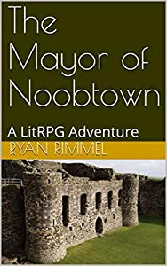 The Mayor of Noobtown (Noobtown, #1)