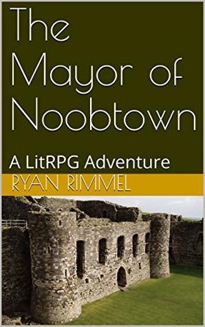 The Mayor of Noobtown (Noobtown, #1)