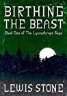 Birthing the Beast (Book One of The Lycanthrope Saga)