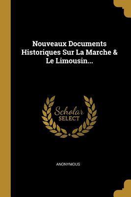 Nouveaux Documents Historiques Sur La Marche & Le Limousin...