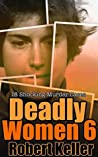 Deadly Women: Volume 6: 18 Shocking Murder Cases