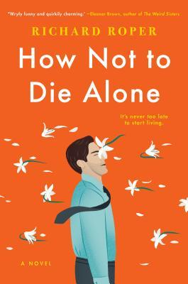 eda0c4541162 How Not to Die Alone by Richard Roper