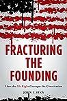 Fracturing the Founding by John E. Finn