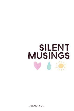 Silent Musings by Almaz A.