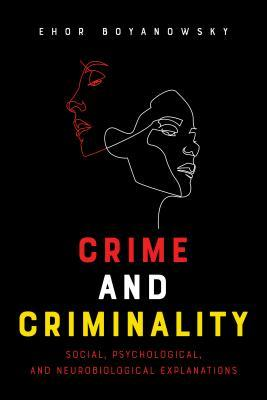 Crime and Criminality: Social, Psychological, and Neurobiological Explanations
