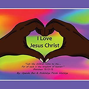 "I love Jesus Christ ""Let the children come to me..., For of such is the kingdom of heaven."" Matthew 19:13-15"