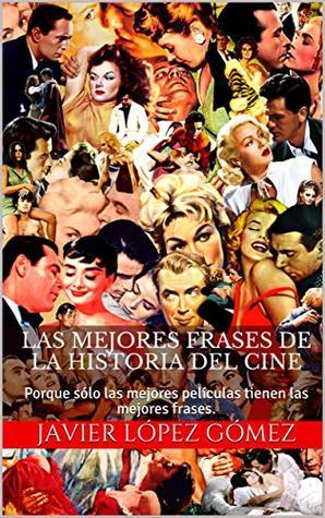Las Mejores Frases De La Historia Del Cine Porque Sólo Las