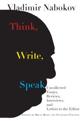 Think, Write, Speak: Uncollected Essays, Reviews, Interviews, and Letters to the Editor
