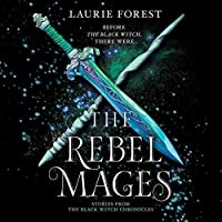 The Rebel Mages (The Black Witch Chronicles, #0.5-1.5)