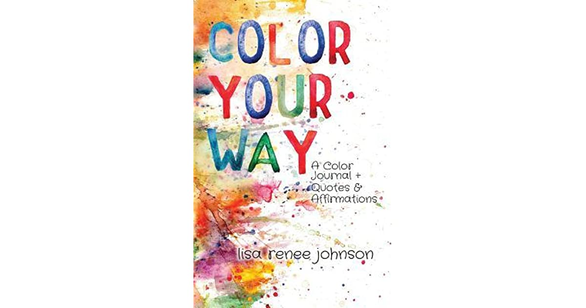 color your way a color journal quotes and affirmations by lisa