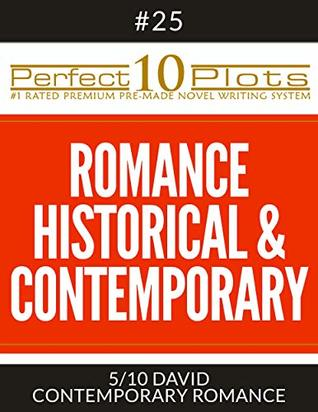 "Perfect 10 Romance Historical & Contemporary Plots #25-5 ""DAVID – CONTEMPORARY ROMANCE"": Premium Pre-Made Fiction Writing Template System (Perfect 10 Plots)"