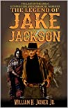 The Legend of Jake Jackson: The Last Of The Great Gunfighters (A Jake Jackson: Gunfighter Western Book 1)