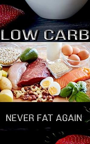 Low Carb never Fat again: finally slim, lose weight fast night, slimming world, finally free, ketogenic diet cookbook for beginners, Quick and Easy Low Carb Ketogenic Diet
