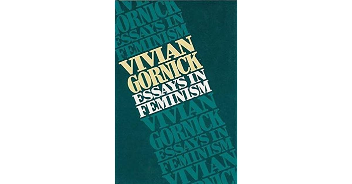 essays in feminism by vivian gornick  from thesis to essay writing also science essay topics research essay papers