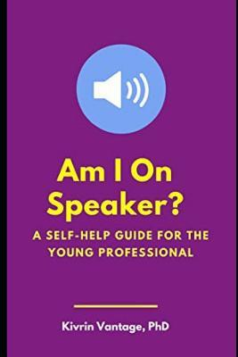 Am I on Speaker?: A Self-Help Guide for the Young Professional