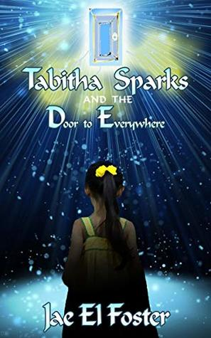 Tabitha Sparks and the Door to Everywhere (Tabitha Sparks Trilogy Book 1)