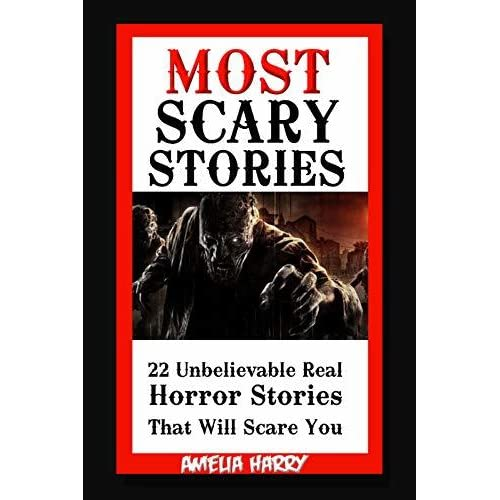 MOST SCARY STORIES BOOK: 22 Unbelievable but Real Horror Stories