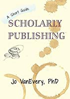 Scholarly Publishing (Short Guides #3)